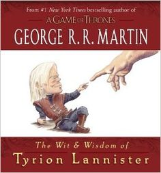 The Wit & Wisdom of Tyrion Lannister: George R.R. Martin: 9780345539120: Amazon.com: Books