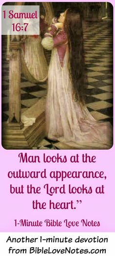 Man looks at the outward appearance but God looks at the heart.