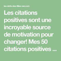 Les citations positives sont une incroyable source de motivation pour changer! Mes 50 citations positives et inspirantes et mon outil magique pour changer!