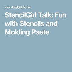StencilGirl Talk: Fun with Stencils and Molding Paste