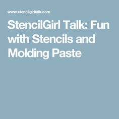StencilGirl Talk: Fun with Stencils and Molding Paste