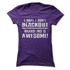 I Hope I Don't Black Out