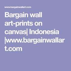 Bargain wall art-prints on canvas| Indonesia |www.bargainwallart.com