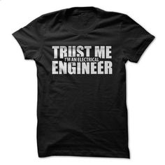 Trust Me Im An Electrical Engineer - #sweater and leggings #christmas sweater. ORDER NOW => https://www.sunfrog.com/LifeStyle/-Trust-Me-Im-An-Electrical-Engineer.html?68278
