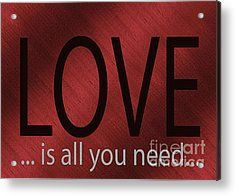 Yes Love Is All You Need Acrylic Print by Tina M Wenger