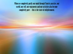Attaining enlightenment is therefore very simple; all we need to do is apply effort to purifying our mind.