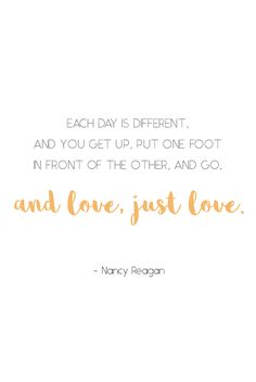 Finding the strength to move on and continue loving is possible if you just believe. Nancy Reagan's inspirational words are ones to remember.