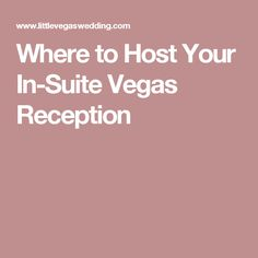 Where to Host Your In-Suite Vegas Reception