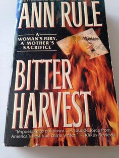 Bitter Harvest : A Woman's Fury, a Mother's Sacrifice by Ann Rule (1999,...
