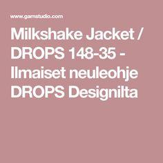 Milkshake Jacket / DROPS 148-35 - Ilmaiset neuleohje DROPS Designilta Drop, Milkshake, Vest, Jackets, Down Jackets, Smoothie, Jacket