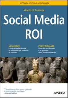 Social media ROI / Vincenzo Cosenza. - 2. ed.- Milano : Apogeo, 2014