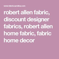 robert allen fabric, discount designer fabrics, robert allen home fabric, fabric home decor