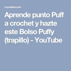 Aprende punto Puff a crochet y hazte este Bolso Puffy (trapillo) - YouTube