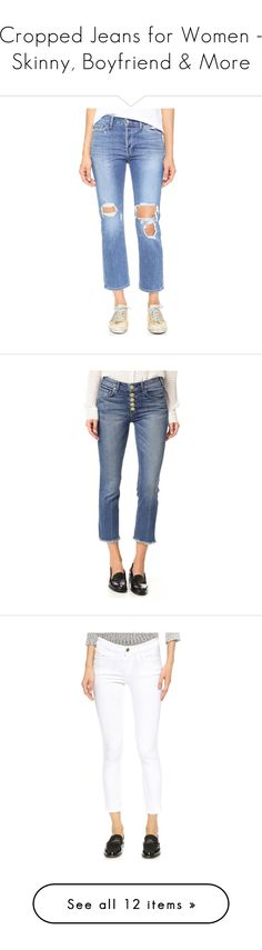 """Cropped Jeans for Women - Skinny, Boyfriend & More"" by modalist ❤ liked on Polyvore featuring jeans, distressing jeans, cropped jeans, distressed straight-leg jeans, destructed jeans, ripped jeans, mcguire denim, button fly jeans, cropped flared jeans and faded blue jeans"