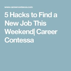 5 Hacks to Find a New Job This Weekend  Career Contessa