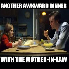 Another awkward dinner with the mother-in-law...