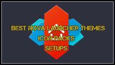 best nova launcher themes, icon packs, setups