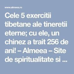 Cele 5 exercitii tibetane ale tineretii eterne; cu ele, un chinez a trait 256 de ani! – Almeea – Site de spiritualitate si paranormal Yoga Fitness, Health Fitness, Acupuncture Points, Sport Body, Sciatica, Reflexology, Alternative Health, Good To Know, Spirituality