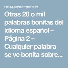Otras 20 o mil palabras bonitas del idioma español – Página 2 – Cualquier palabra se ve bonita sobre una foto. Compruébelo aquí.