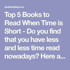 Top 5 Books to Read When Time is Short - Do you find that you have less and less time read nowadays? Here are some quick reads to get you back into it! Here are 5 great short books for busy people.