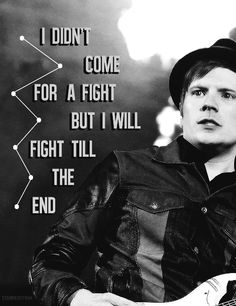 I thought it said I didn't come for a fight but I will fight till the emo fml <-- Haha, that's cute! Irresistable, Fall Out Boy
