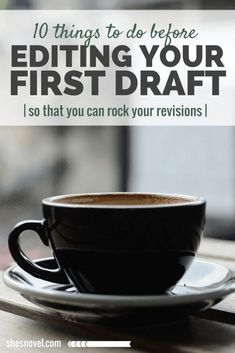 10 Things To Do Before Editing Your First Draft | Want to rock those revisions? Check out these 10 things to do before you start editing.