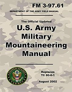 Army Military Mountaineering Manual: Official Updated FM - (Not Obsolete TC Edition) - x 11 inch Size - 328 Pages - (Prepper Survival Army) Off Grid Survival, Survival Prepping, Emergency Preparedness, Survival Gear, Survival Skills, Special Forces Training, Disaster Plan, Primitive Survival, Military Training