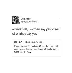 The only way you can say yes to sex is if someone asks you to have sex and you willingly say yes and actually want to! The concept that you're saying yes to sex by going over to someone's house like described in this is rape culture, plain and simple.