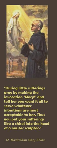 Maximilian Kolbe ~ Our Lady. Note that it's not about asking Mary to make those little pains stop. It's about offering them up for a purpose--Mary helps us find meaning in suffering. Catholic Quotes, Catholic Prayers, Catholic Saints, Roman Catholic, Blessed Mother Mary, Mother Mary Quotes, Queen Mother, Blessed Virgin Mary, Saint Esprit