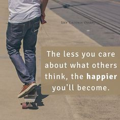 The less you care about what others think, the happier you'll become. . . . . . . #Happy #Happier #Happiness #BeYou #BeYourself #Real #Care #DontCare #SelfEsteem #SelfLove #Motivation #Healthy #Inspiration #Quotes #MotivationalQuotes #InspirationalQuotes #IzeyVictoriaOdiase #QuoteoftheDay #Entrepreneur #Success #Strength #Art #Skate #SkateBoard #Growth #Dream #Dreams #Millionaire #Billionaire #IzeyOdiase