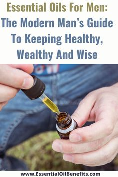 Essential Oils For Men: The Modern Man's Guide To Keeping Healthy, Wealthy And Wise #EssentialOils #EssentialOilsUses #Naturalhealing #HomeRemedies