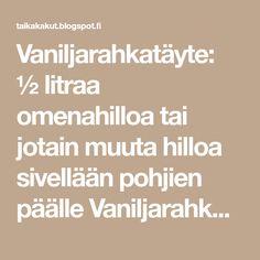 Vaniljarahkatäyte: ½ litraa omenahilloa tai jotain muuta hilloa sivellään pohjien päälle Vaniljarahka: 2 prk Valion vaniljarahkaa 4 dl kerma... Kermit, Math Equations