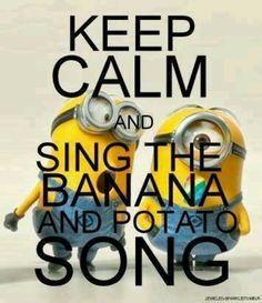 Bababa bananana Bababa bananana bababa POTATOOOOOOO!!!!! I will admit to doing this on occasion ;)