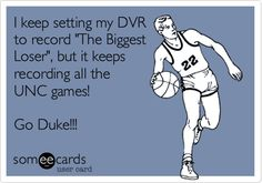 I keep setting my DVR to record 'The Biggest Loser', but it keeps recording all the UNC games! Go Duke!!!