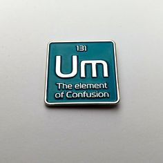 Enamel pin | Um the element of confusion science pin | periodic element lapel pin by PinAlchemy on Etsy https://www.etsy.com/listing/537350534/enamel-pin-um-the-element-of-confusion
