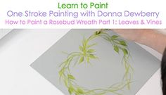 How to Paint a Rosebud Wreath, Pt. 1: Leaves and Vines