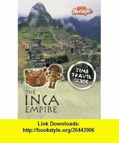Inca Empire (Freestyle Time Travel Guides) (Freestyle Time Travel Guides) (9781406206036) Jane Bingham, Steve Parker , ISBN-10: 1406206032  , ISBN-13: 978-1406206036 ,  , tutorials , pdf , ebook , torrent , downloads , rapidshare , filesonic , hotfile , megaupload , fileserve