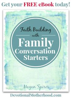 Free eBook: Faith Building With (220+) Family Conversation Starters....A great way to connect with your family in meaningful and intentional ways. Megan Spires || DevotionalMotherhood.com