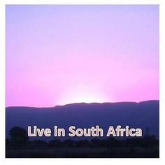 Live in South Africa~