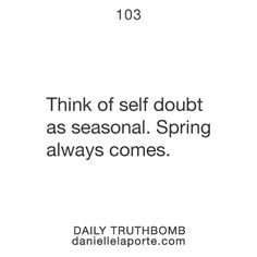 Danielle LaPorte    Truthbomb #103  Get Truthbombs delivered to your inbox daily: http://www.daniellelaporte.com/truthbomb/    #Truthbomb #Words #Inspire #Quotes