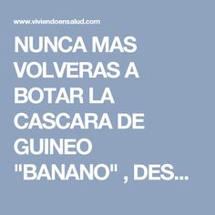 """NUNCA MAS VOLVERAS A BOTAR LA CASCARA DE GUINEO """"BANANO"""" , DESPUES DE LEER ESTO!!!!"""