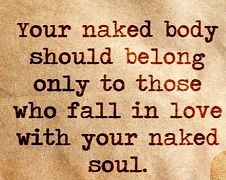 Your naked boy should belong only to those who fall in love with your naked soul <3