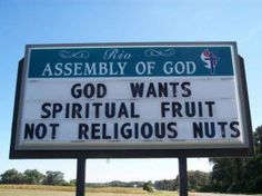 """""""God wants spiritual fruit, not religious nuts."""""""