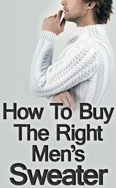 How to Buy the Right Men's Sweater | A Practical Guide for Gift-Givers and Shoppers | Comprehensive Guide To Sweaters For Men