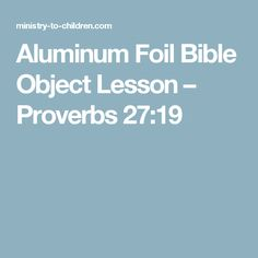 Aluminum Foil Bible Object Lesson – Proverbs 27:19