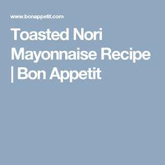 Toasted Nori Mayonnaise Recipe | Bon Appetit