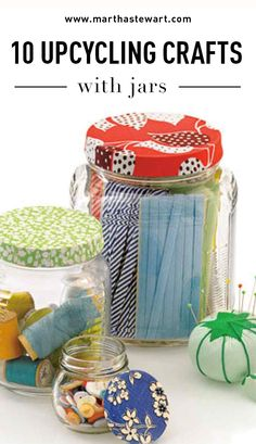10 Upcycling Crafts with Jars | Martha Stewart Living - Instead of tossing old jam, jelly, and pickle jars, turn them into simple sewing kits and one-of-a-kind birthday gifts. Here are 10 quick-and-easy projects everyone can do.