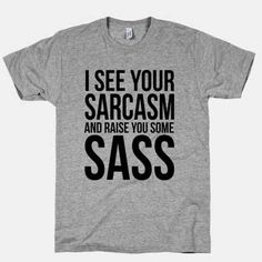This sassy shirt . | 23 Wonderfully Sarcastic Products That Are Just Brilliant Reminds me of me and my boyfriend.