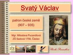 Svatý Václav patron české země (907 – 935) patron české země (907 – 935) Mgr. Miloslava Pucandlová ZŠ Sadová 1756, Čáslav Mgr. Miloslava Pucandlová ZŠ. Writing, Education, Reading, School, Books, Petra, Montessori, Internet, Livros