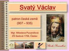Svatý Václav patron české země (907 – 935) patron české země (907 – 935) Mgr. Miloslava Pucandlová ZŠ Sadová 1756, Čáslav Mgr. Miloslava Pucandlová ZŠ.